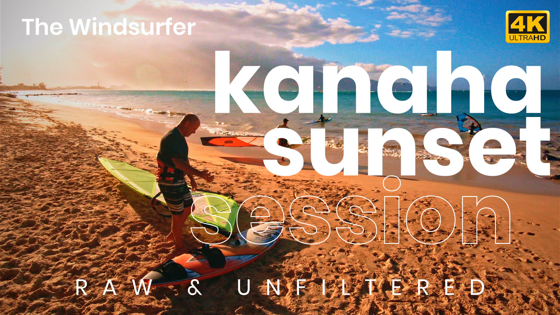 The Windsurfer - Lower Kanaha Sunset Session - Raw and Unfiltered